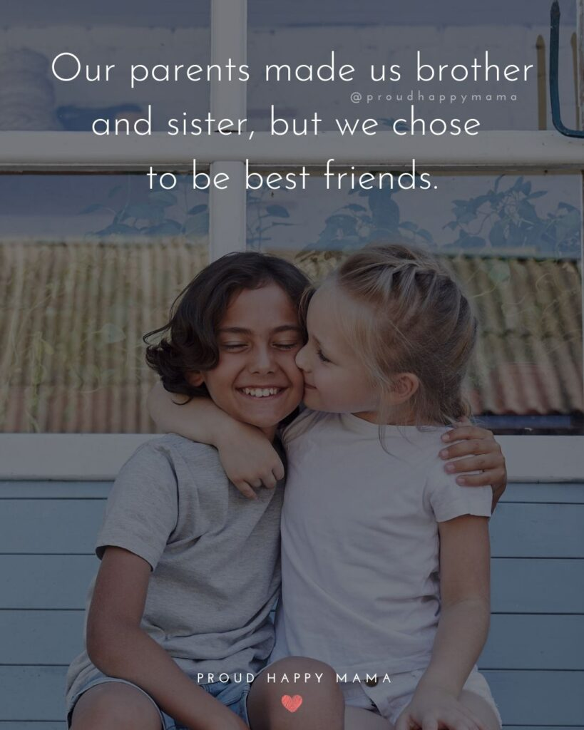 Brother And Sister Quotes - Our parents made us brother and sister, but we chose to be best friends.'
