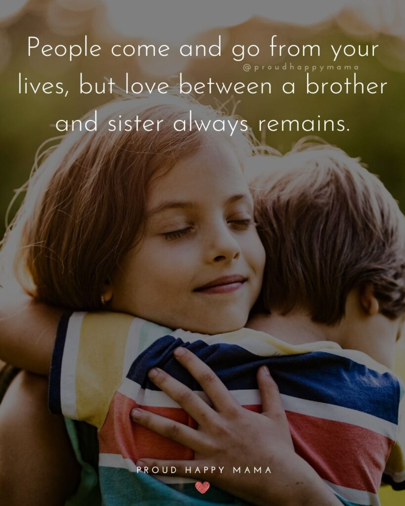 Brother And Sister Quotes - People come and go from your lives, but love between a brother and sister always remains.'