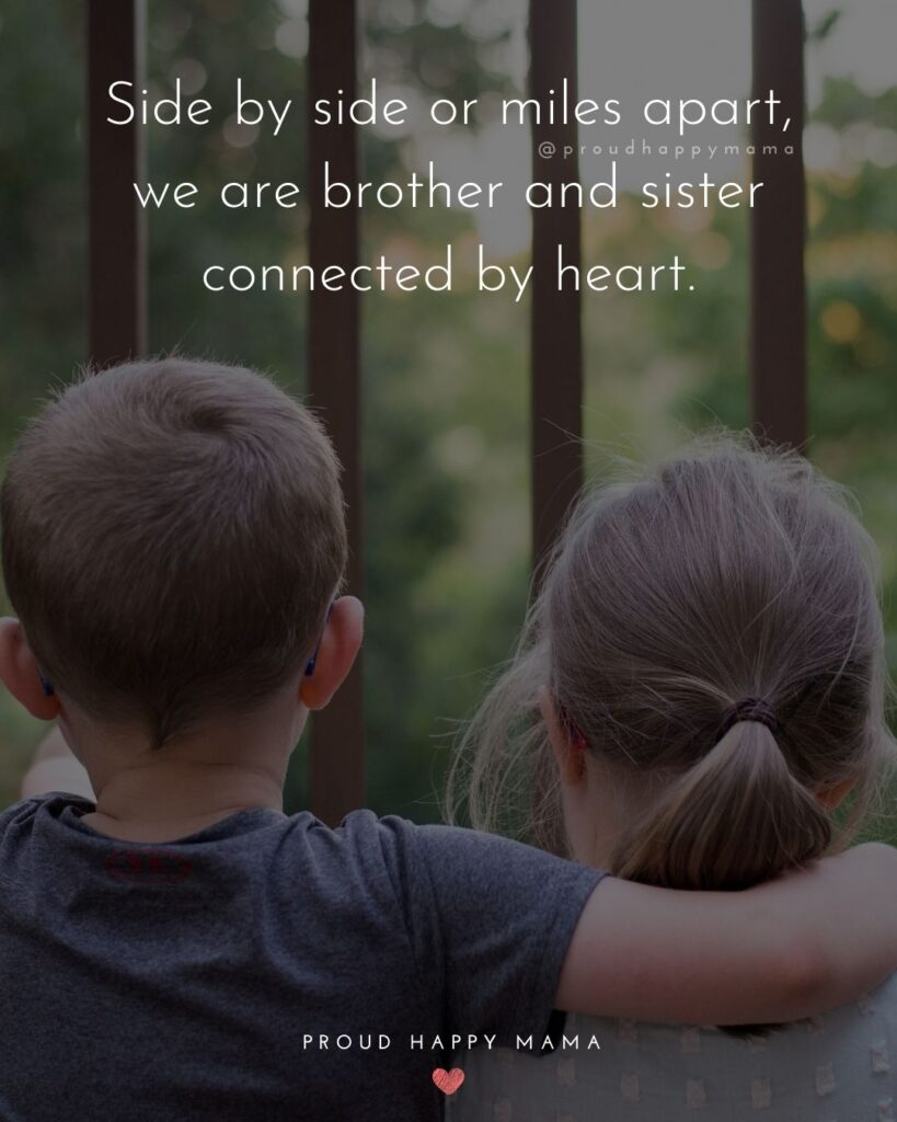 Brother And Sister Quotes - Side by side or miles apart, we are brother and sister connected by heart.'