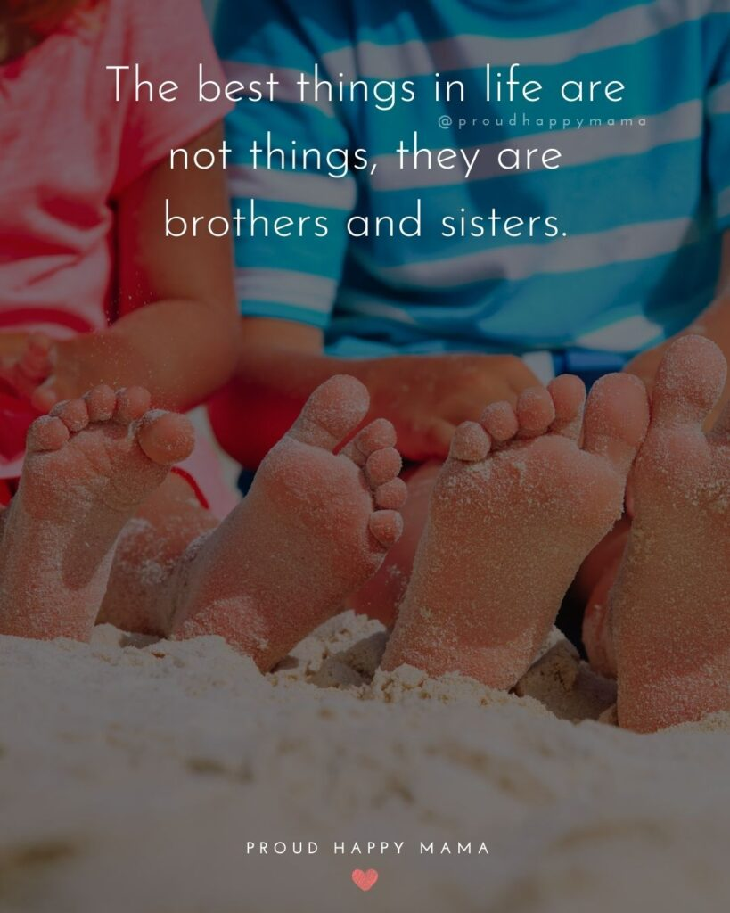 Brother And Sister Quotes - The best things in life are not things, they are brothers and sisters.'