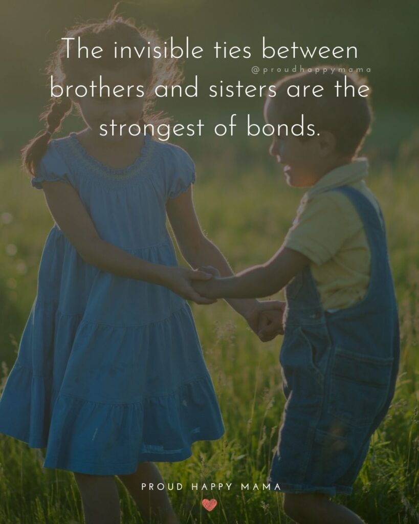 Brother And Sister Quotes - The invisible ties between brothers and sisters are the strongest of bonds.