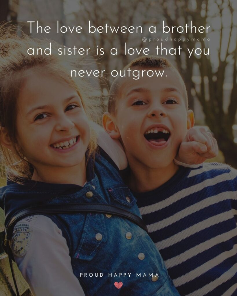 Brother And Sister Quotes - The love between a brother and sister is a love that you never outgrow.'