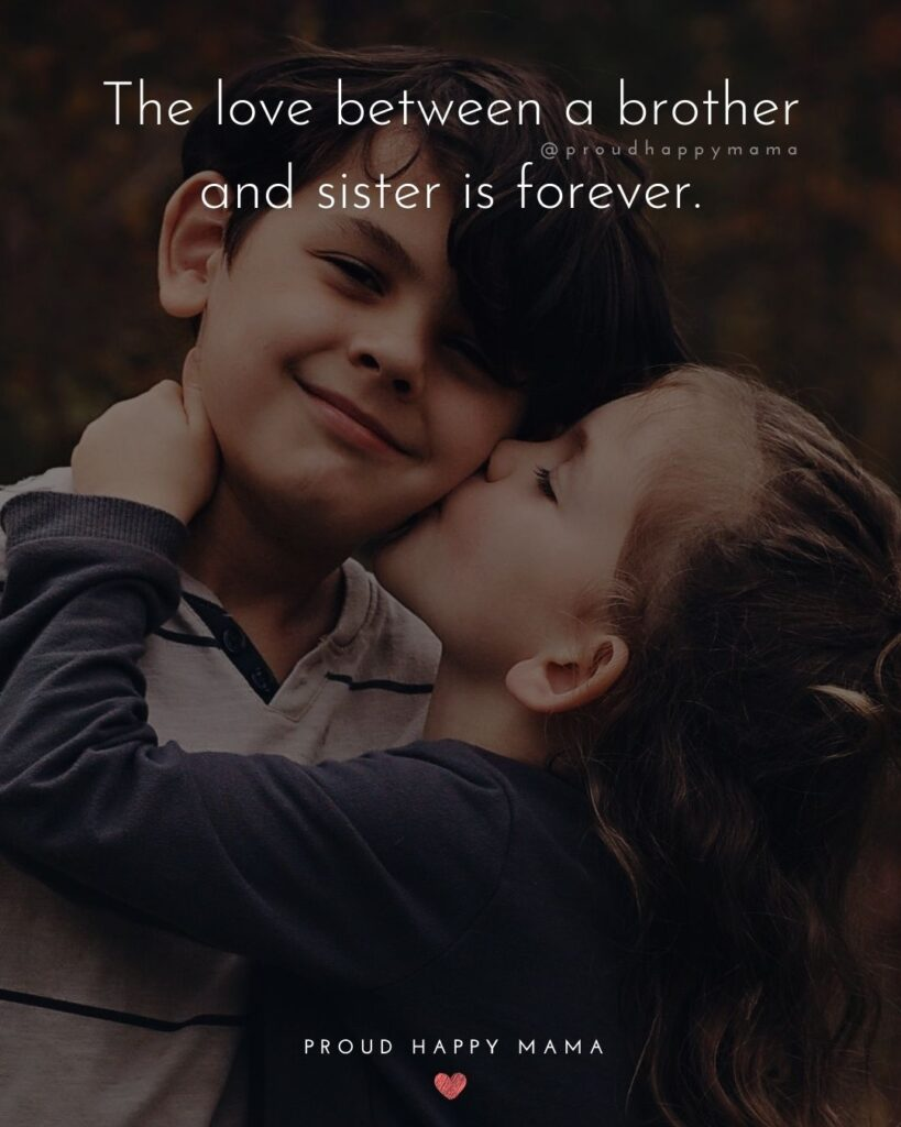 Brother And Sister Quotes - The love between a brother and sister is forever.'