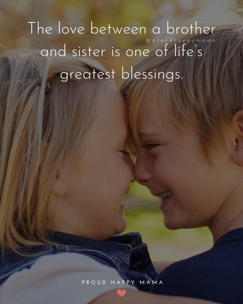 Brother And Sister Quotes - The love between a brother and sister is one of life's greatest blessings.'