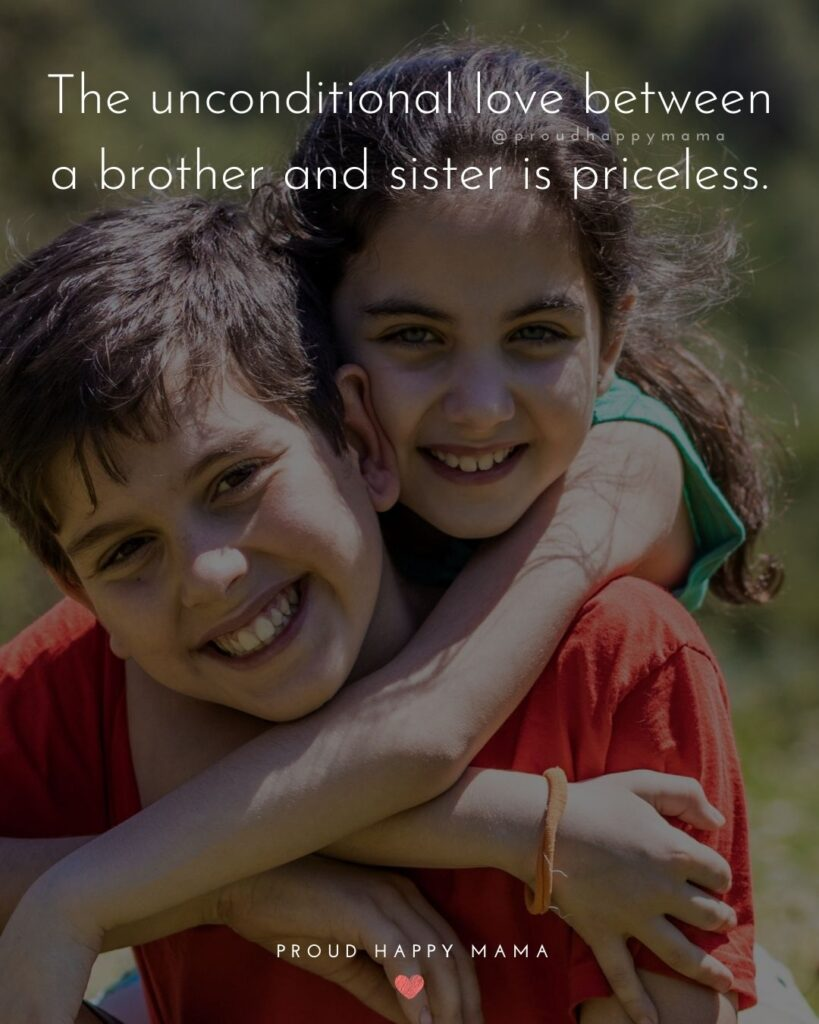 Brother And Sister Quotes - The unconditional love between a brother and sister is priceless.'