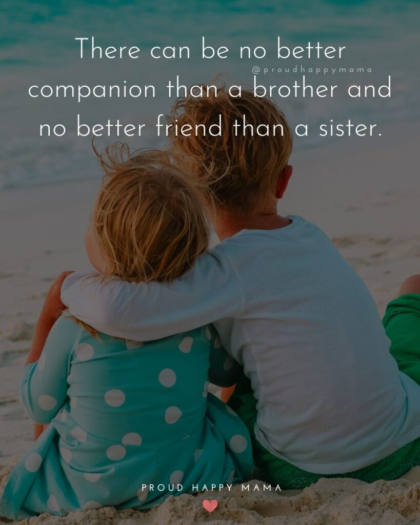Brother And Sister Quotes - There can be no better companion than a brother and no better friend than a sister.'