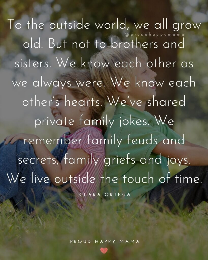 Brother And Sister Quotes - To the outside world, we all grow old. But not to brothers and sisters. We know each other as we