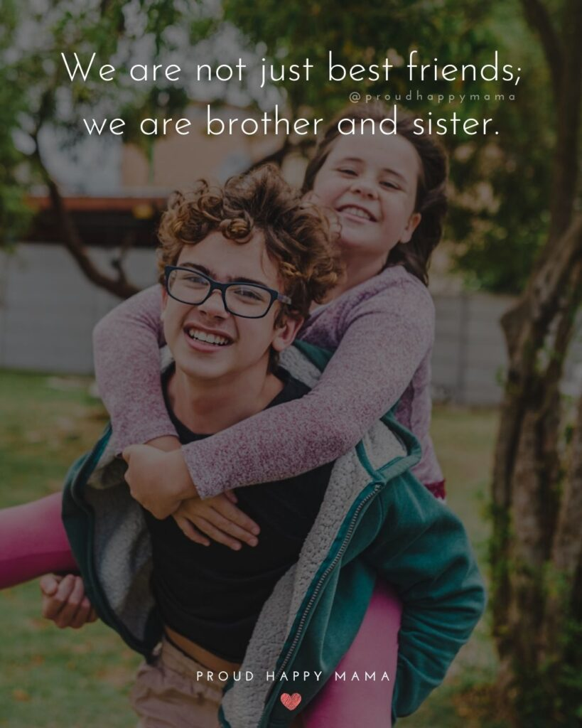 Brother And Sister Quotes - We are not just best friends; we are brother and sister.'