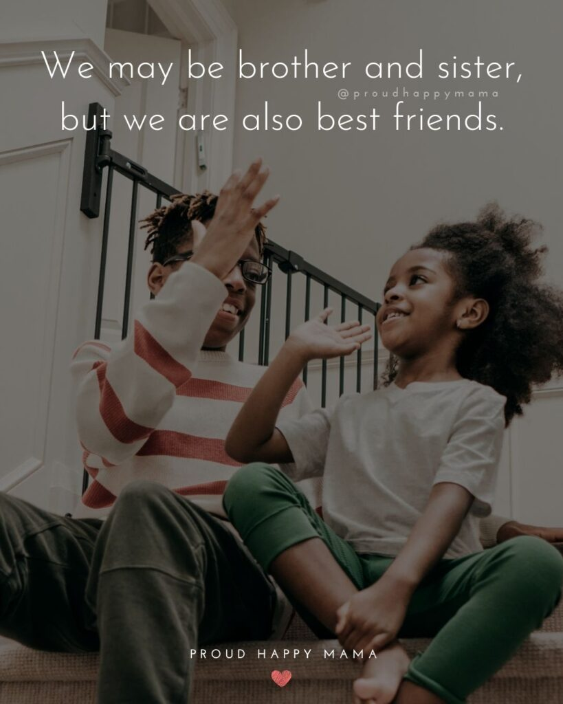 Brother And Sister Quotes - We may be brother and sister, but we are also best friends.'