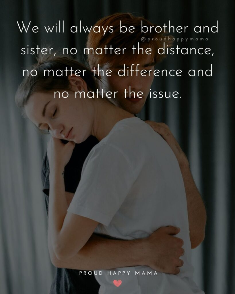Brother And Sister Quotes - We will always be brother and sister, no matter the distance, no matter the difference and no matter