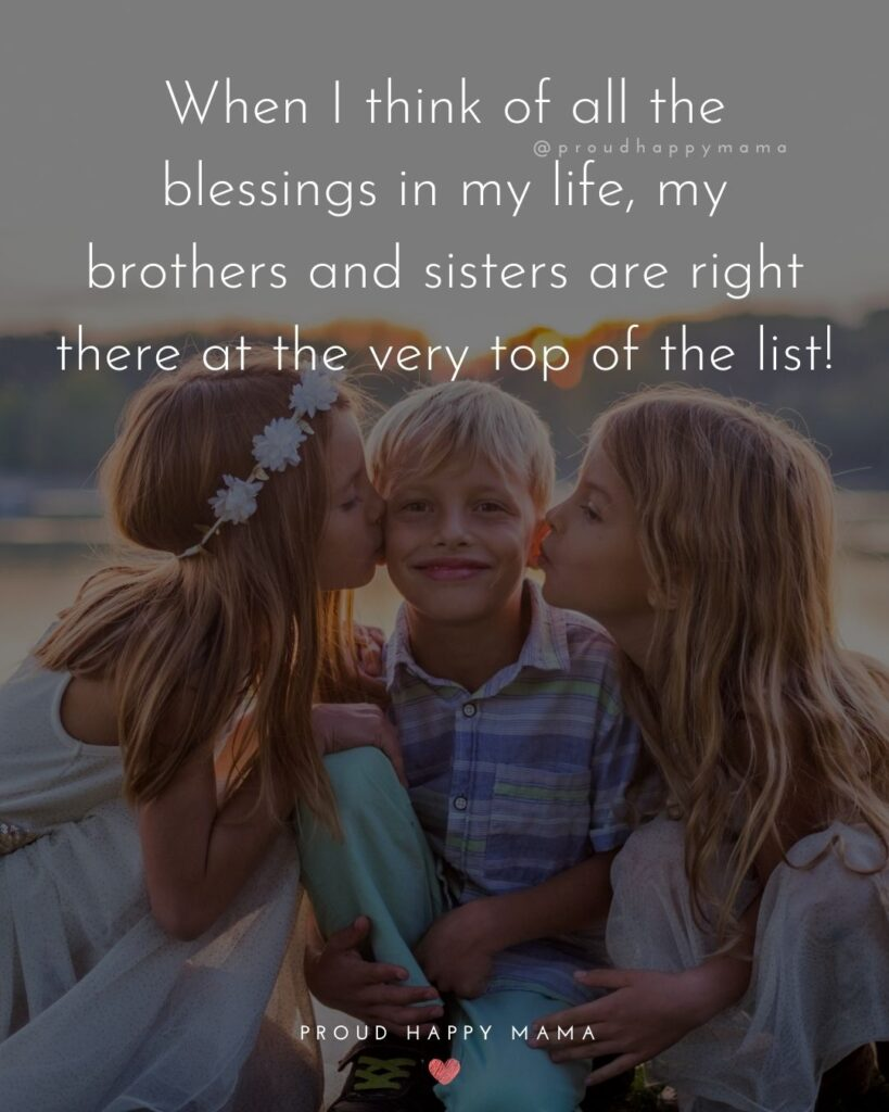 Brother And Sister Quotes - When I think of all the blessings in my life, my brothers and sisters are right there at the very top of