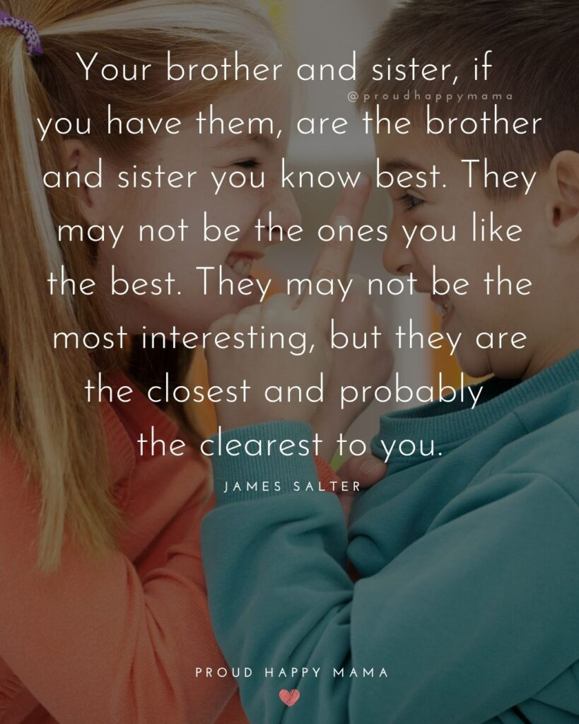 Brother And Sister Quotes - Your brother and sister, if you have them, are the brother and sister you know best. They may not be