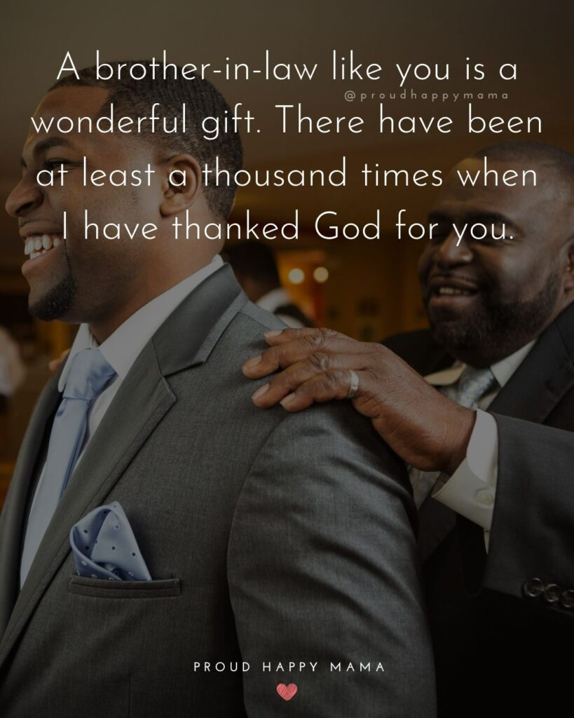 Brother In Law Quotes - A brother in law like you is a wonderful gift. There have been at least a thousand times when I have