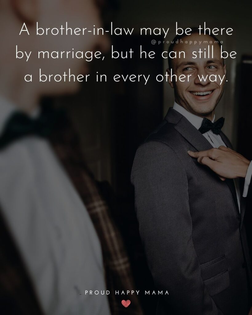 Brother In Law Quotes - A brother in law may be there by marriage, but he can still be a brother in every other way.'