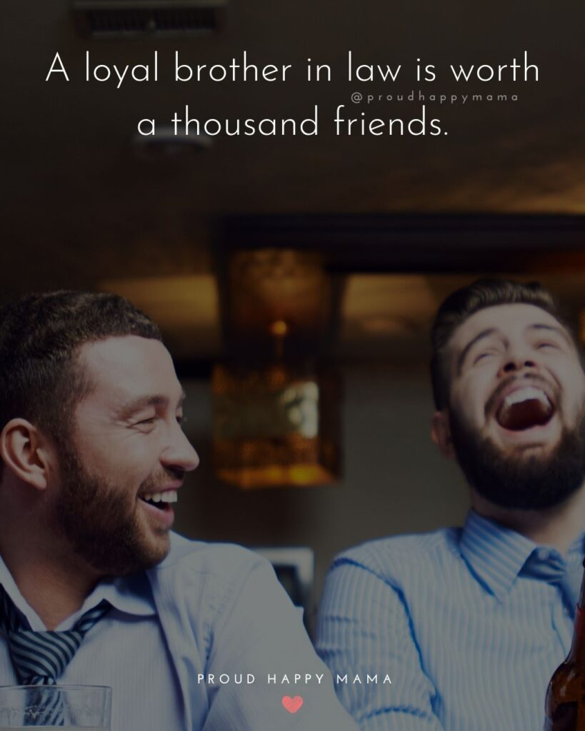Brother In Law Quotes - A loyal brother in law is worth a thousand friends.'