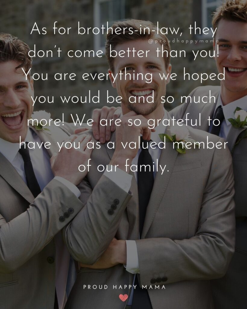 Brother In Law Quotes - As for brother in laws, they don't come better than you! You are everything we hoped you would be and