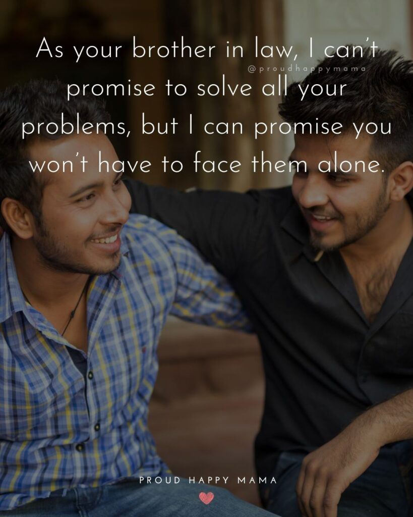 Brother In Law Quotes - As your brother in law, I can't promise to solve all your problems, but I can promise you won't have to face