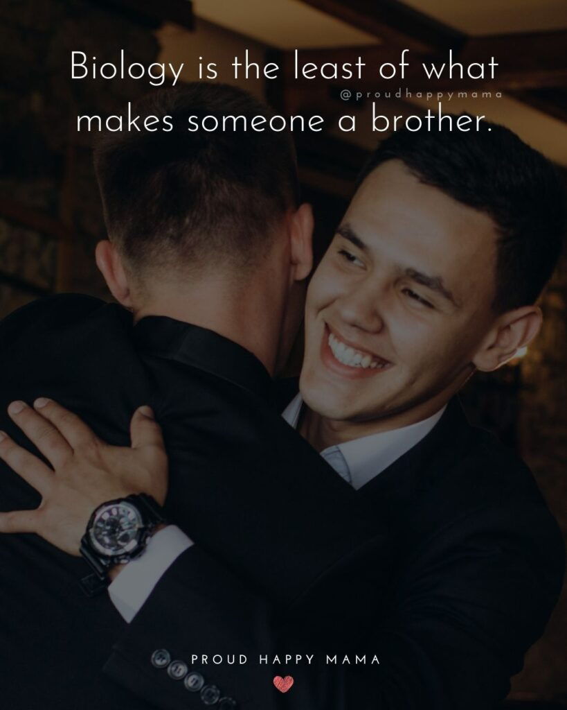 Brother In Law Quotes - Biology is the least of what makes someone a brother.'