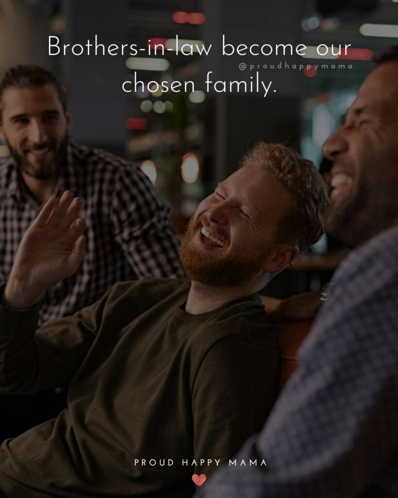 Brother In Law Quotes - Brother in laws become our chosen family.'