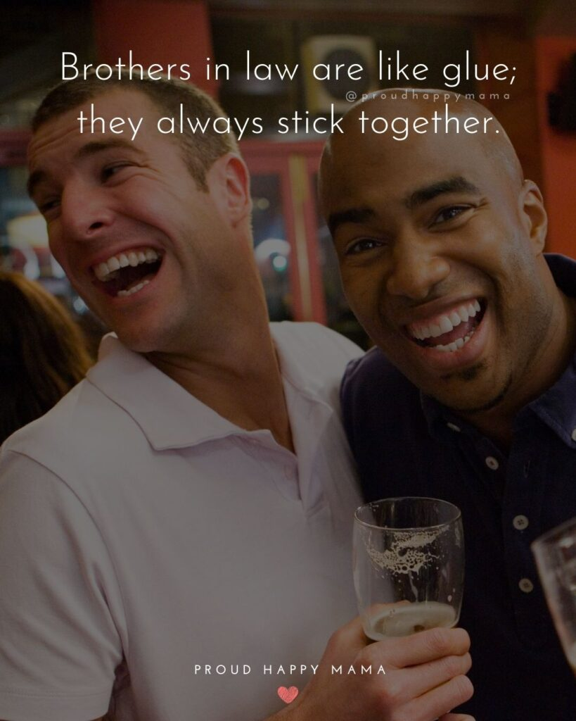 Brother In Law Quotes - Brothers in law are like glue; they always stick together.'