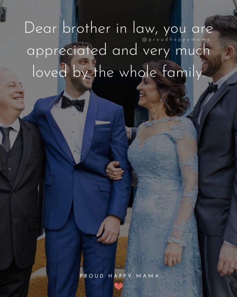 Brother In Law Quotes - Dear brother in law, you are appreciated and very much loved by the whole family.'