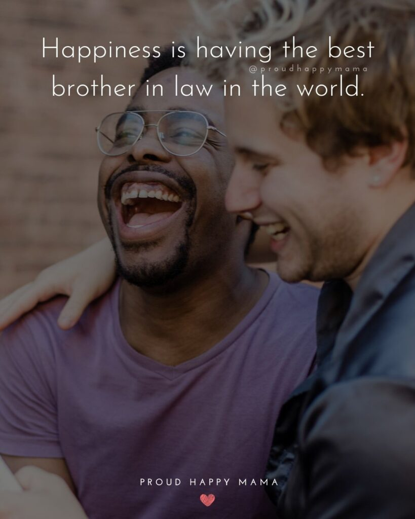 Brother In Law Quotes - Happiness is having the best brother in law in the world.'Brother In Law Quotes - Happiness is having the best brother in law in the world.'