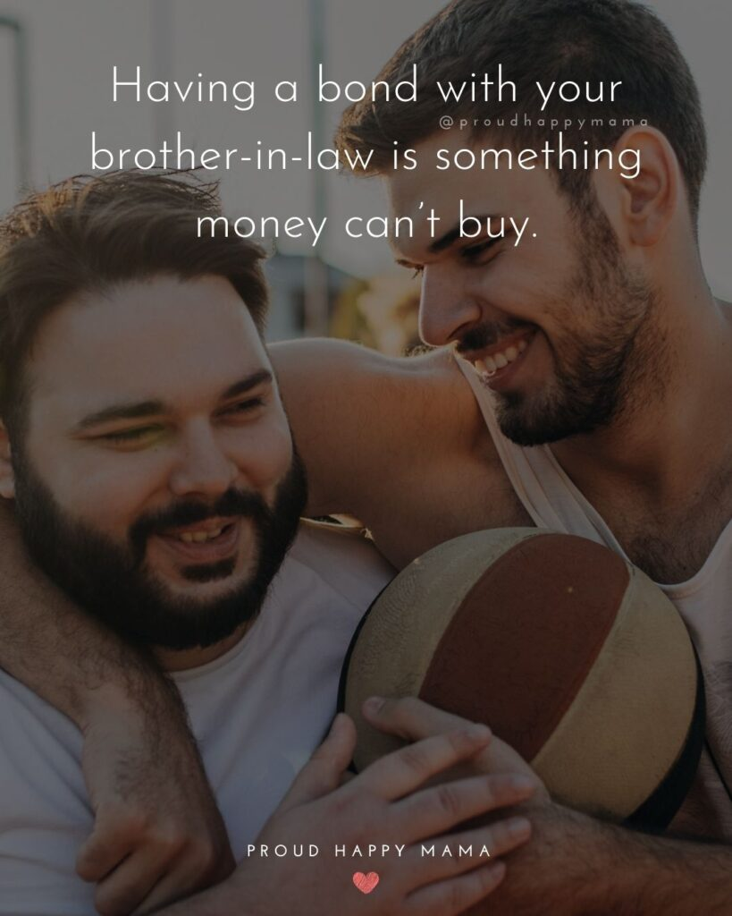 Brother In Law Quotes - Having a bond with your brother in law is something money can't buy.'