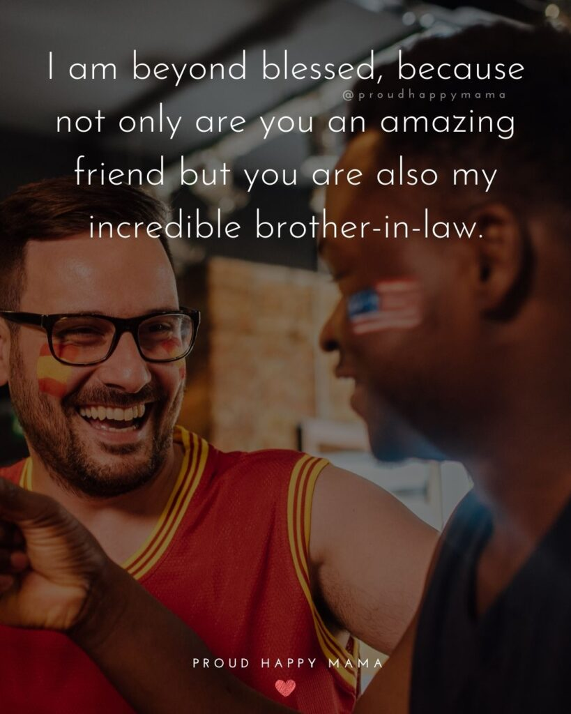 Brother In Law Quotes - I am beyond blessed, because not only are you an amazing friend but you are also my incredible brother