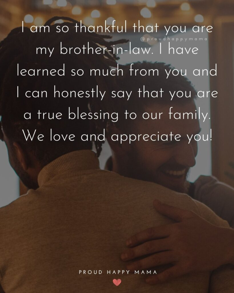 Brother In Law Quotes - I am so thankful that you are my brother-in-law. I have learned so much from you and I can