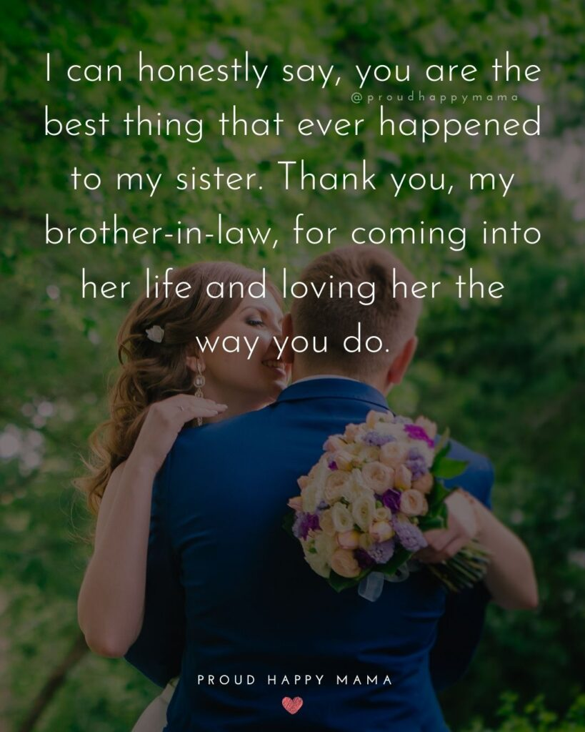 Brother In Law Quotes - I can honestly say, you are the best thing that ever happened to my sister. Thank you, my brother in law,