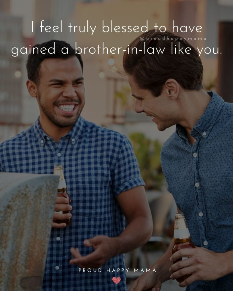 Brother In Law Quotes - I feel truly blessed to have gained a brother in law like you.'