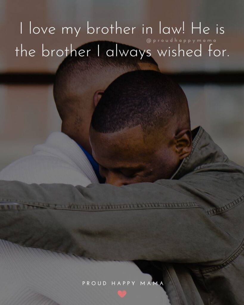 Brother In Law Quotes - I love my brother in law! He is the brother I always wished for.'