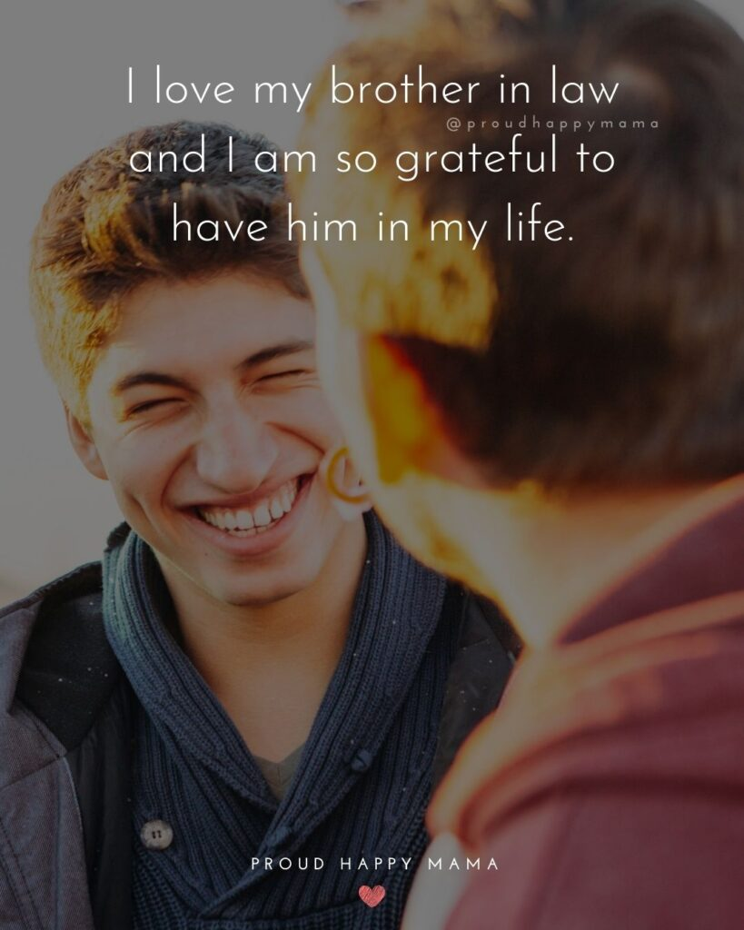 Brother In Law Quotes - I love my brother in law and I am so grateful to have him in my life.'