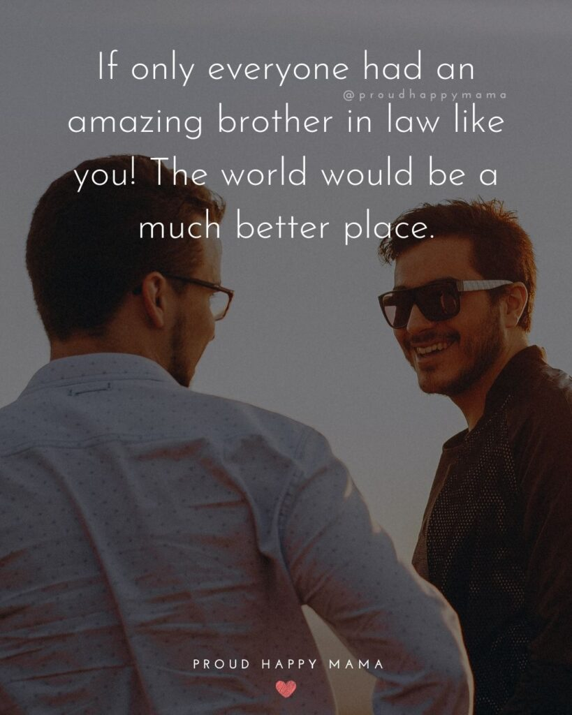 Brother In Law Quotes - If only everyone had an amazing brother in law like you! The world would be a much better place.'