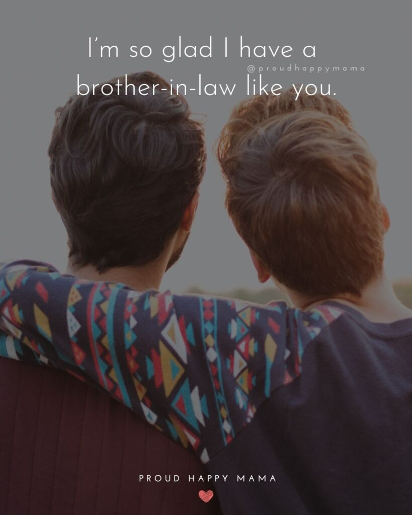 Brother In Law Quotes - I'm so glad I have a brother in law like you.'
