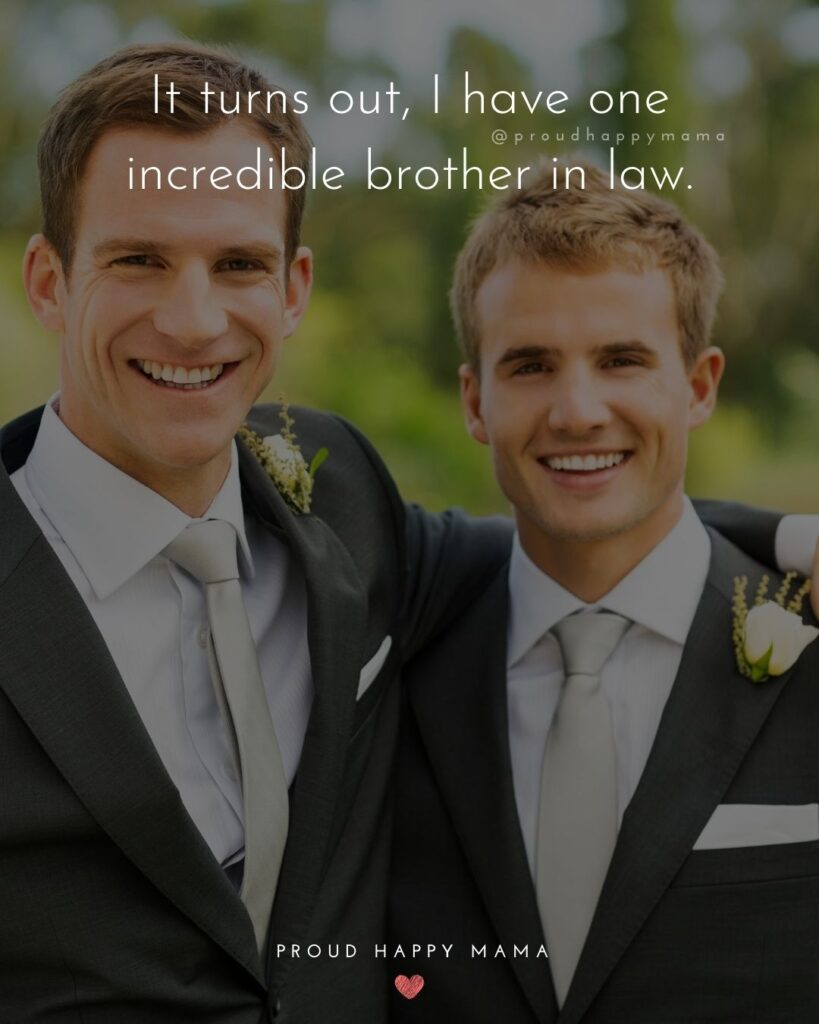 Brother In Law Quotes - It turns out, I have one incredible brother in law.'