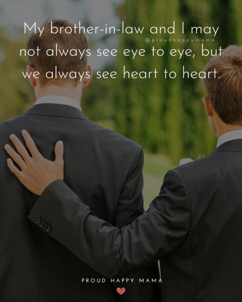 Brother In Law Quotes - My brother in law and I may not always see eye to eye, but we always see heart to heart.'
