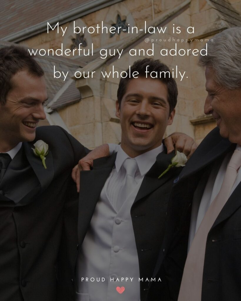 Brother In Law Quotes - My brother in law is a wonderful guy and adored by our whole family.'