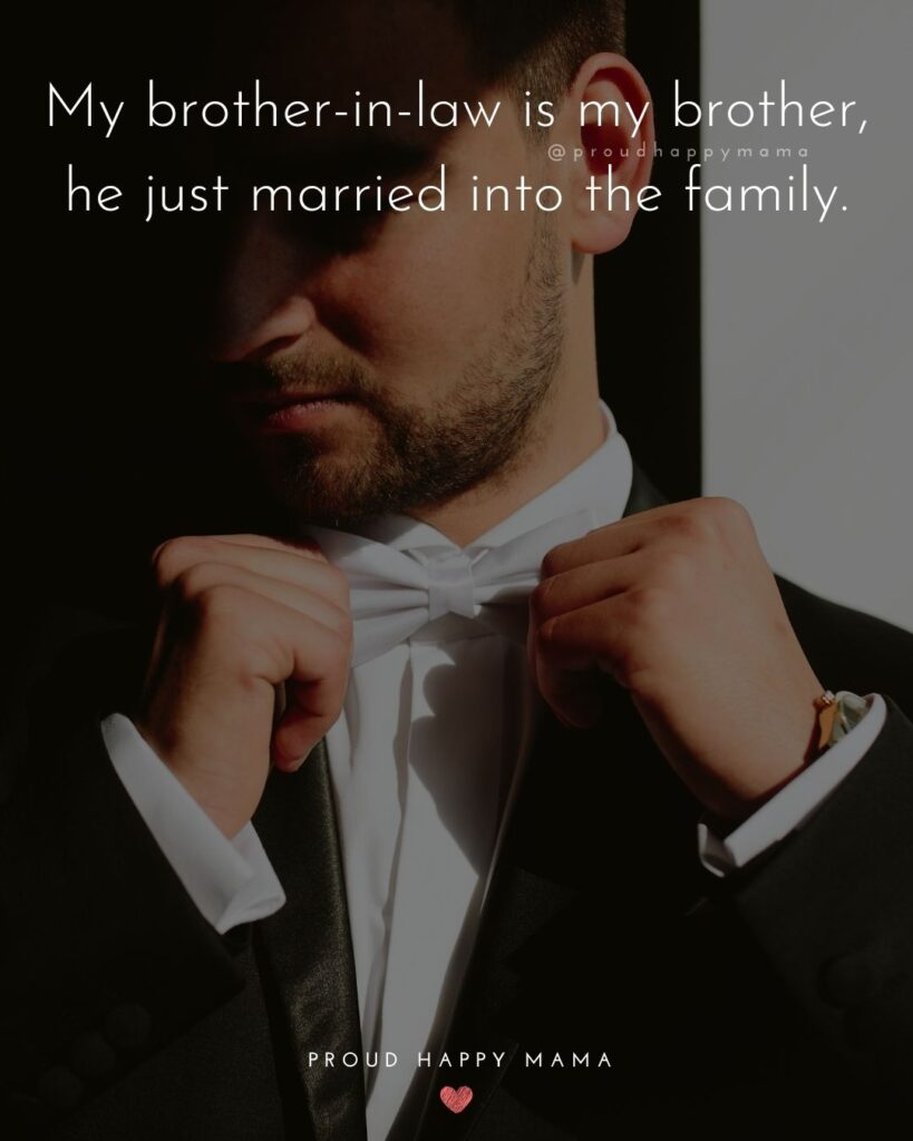 Brother In Law Quotes - My brother in law is my brother, he just married into the family.'