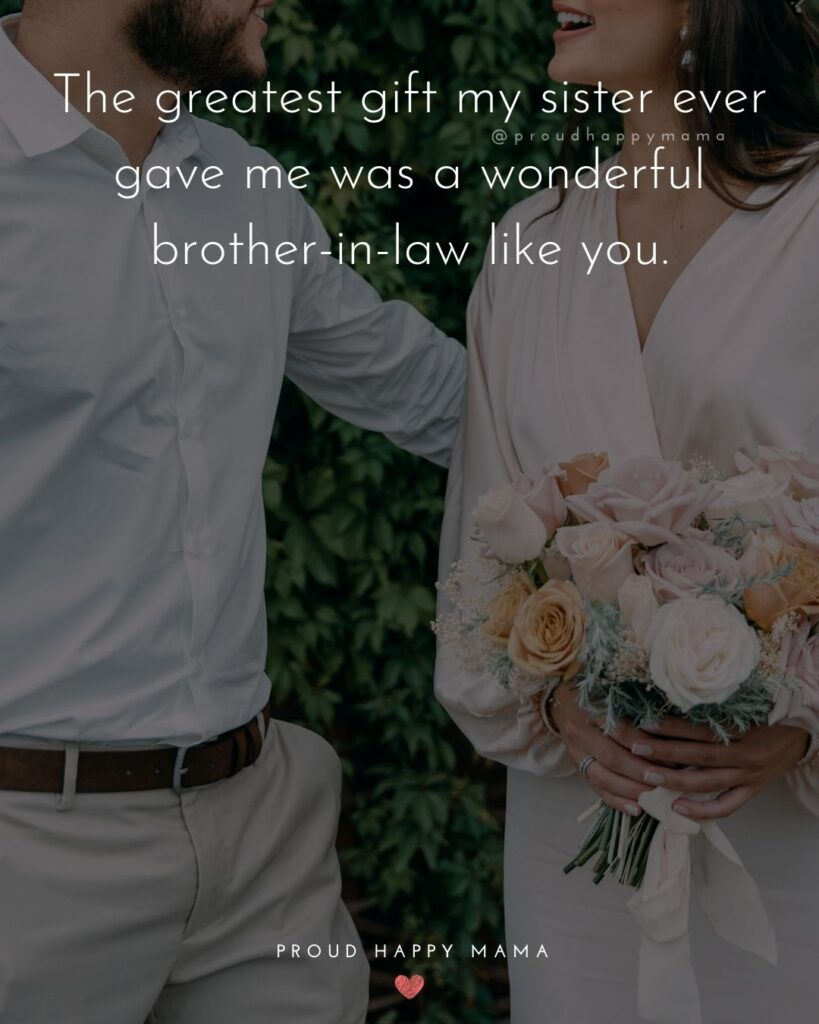 Brother In Law Quotes - The greatest gift my sister ever gave me was a wonderful brother in law like you.'