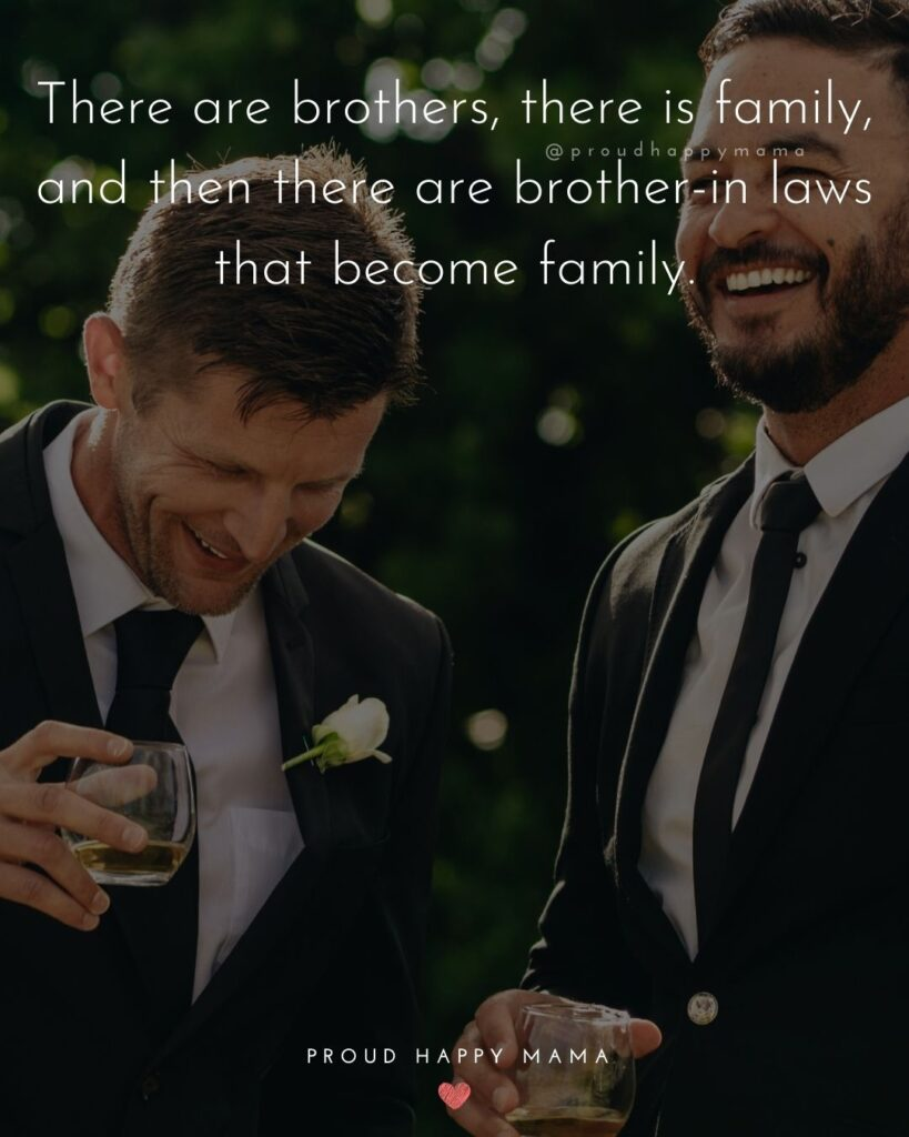 Brother In Law Quotes - There are brothers, there is family, and then there are brother-in laws that become family.'