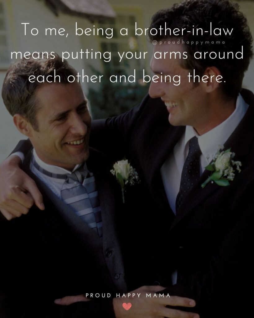 Brother In Law Quotes - To me, being a brother in law means putting your arms around each other and being there.'