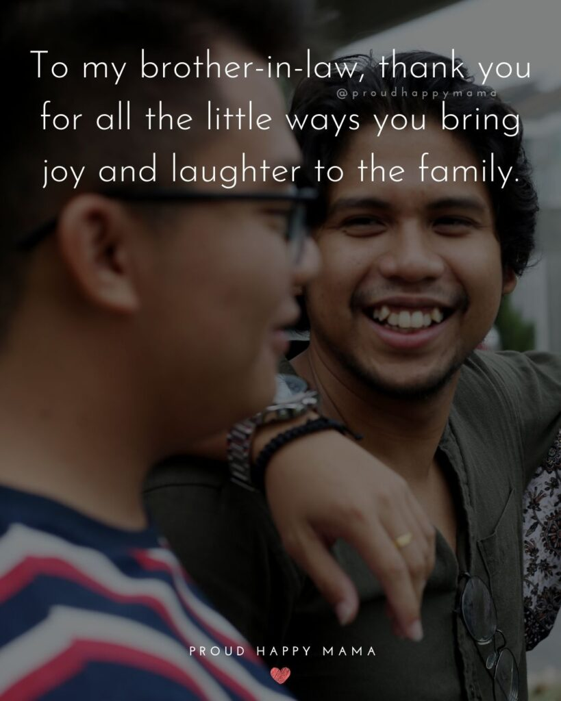 Brother In Law Quotes - To my brother in law, thank you for all the little ways you bring joy and laughter to the family.'