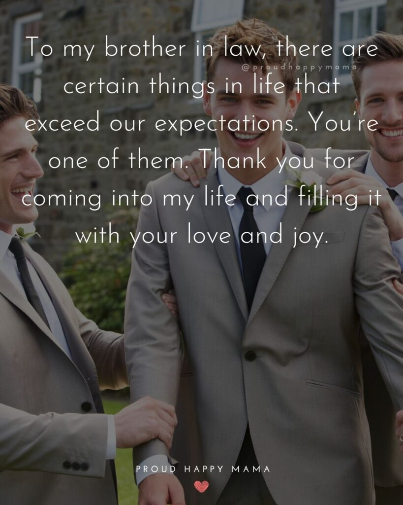 Brother In Law Quotes - To my brother in law, there are certain things in life that exceed our expectations. You're one of them.