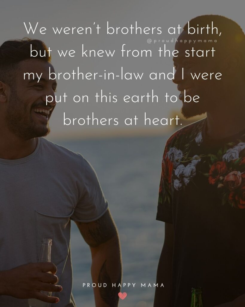 Brother In Law Quotes - We weren't brothers at birth, but we knew from the start my brother in law and I were put on this