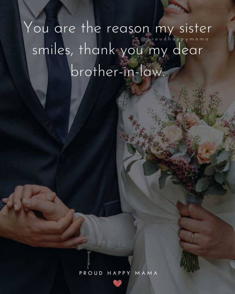 Brother In Law Quotes - You are the reason my sister smiles, thank you my dear brother in law.'