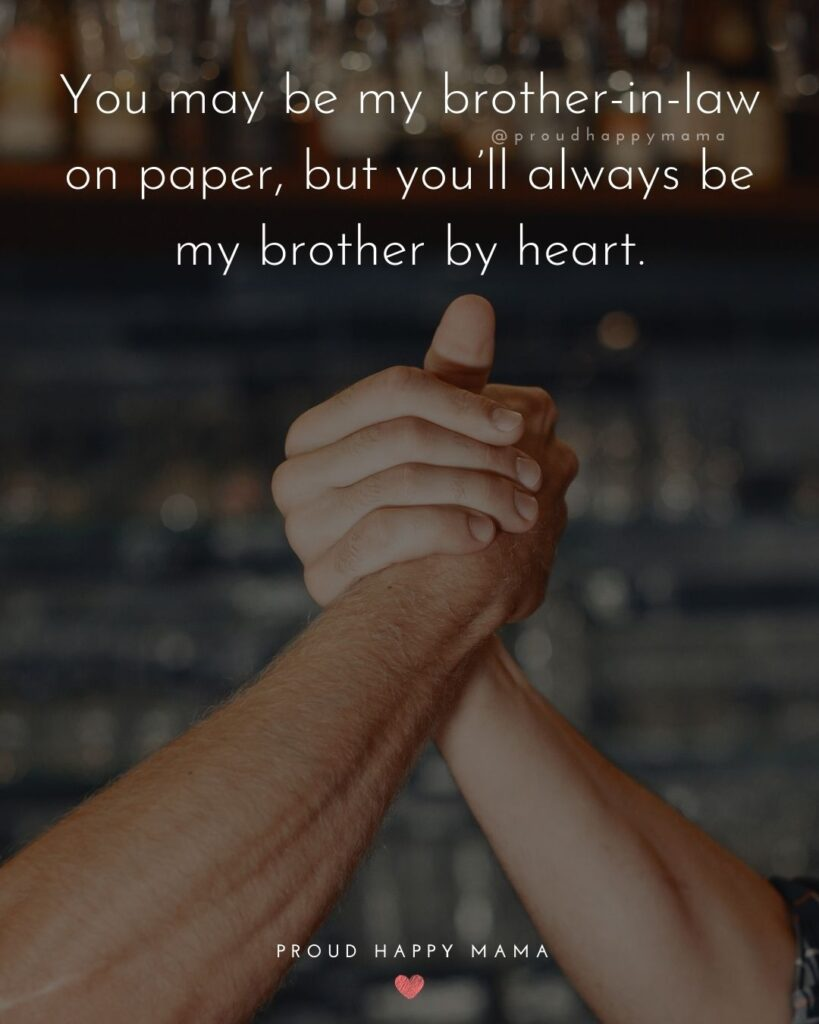 Brother In Law Quotes - You may be my brother in law on paper, but you'll always be my brother by heart.'