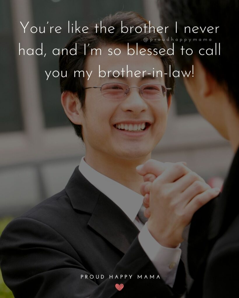 Brother In Law Quotes - You're like the brother I never had, and I'm so blessed to call you my brother-in-law!'