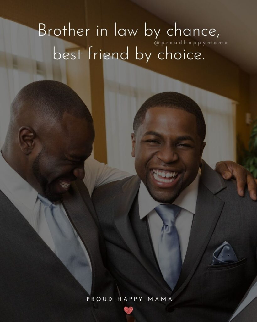 Brother in law quotes - Brother in law by chance, best friend by choice.