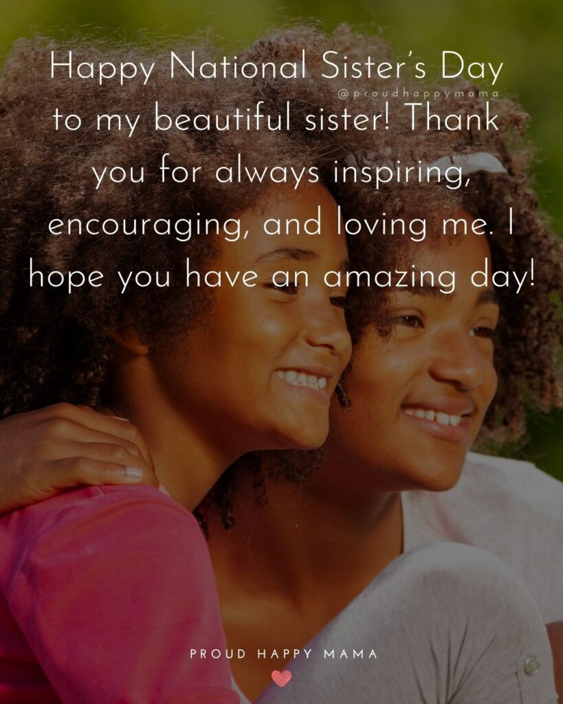 Happy Sisters Day Quotes - Happy National Sister's Day to my beautiful sister! Thank you for always inspiring, encouraging, and